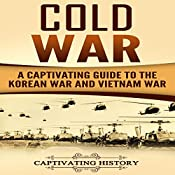 Cold War: A Captivating Guide to the Korean War and Vietnam War | [Captivating History]