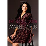 The Naked Truth: The Real Story Behind the Real Housewife of New Jersey--In Her Own Words ~ Danielle Staub