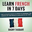 Learn French in 7 Days!: The Ultimate Crash Course to Learning the Basics of the French Language in No Time (       UNABRIDGED) by Dagny Taggart Narrated by Jerome Carrette