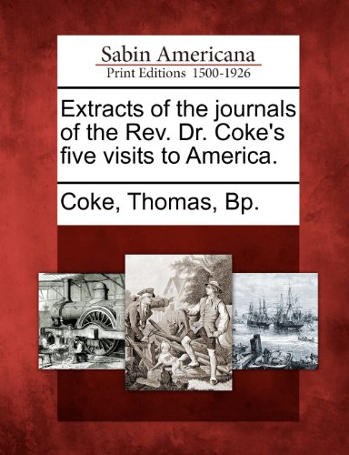 Extracts of the journals of the Rev. Dr. Coke's five visits to America.