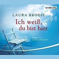 Ich weiß, du bist hier Hörbuch von Laura Brodie Gesprochen von: Andrea Sawatzki