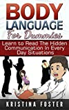 Body Language for Dummies: Learn to Read The Hidden Communication In Every Day Situations (Body Language, Body Language for Dummies, Body Language Book)