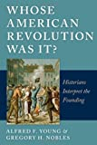 Whose American Revolution Was It?: Historians Interpret the Founding (0814797113) by Young, Alfred F.