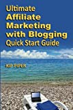 "Ultimate Affiliate Marketing with Blogging Quick Start Guide: The ""How to"" Program for Beginners and Dummies on the Web"