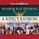 A King's Ransom (       UNABRIDGED) by Sharon Kay Penman Narrated by Emily Gray