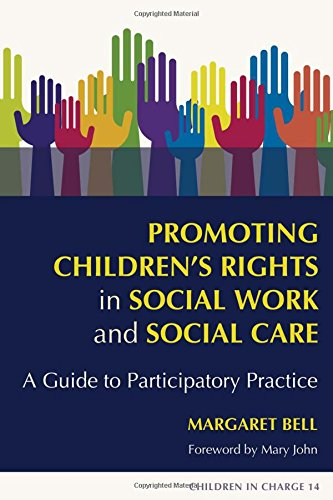 Promoting Children's Rights in Social Work and Social Care: A Guide to Participatory Practice (Children in Charge)