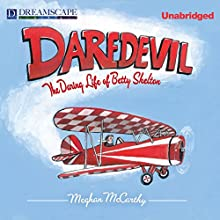 Daredevil: The Daring Life of Betty Skelton (       UNABRIDGED) by Meghan McCarthy Narrated by Susie Berneis