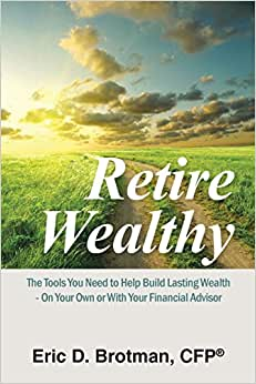 Retire Wealthy: The Tools You Need To Help Build Lasting Wealth - On Your Own Or With Your Financial Advisor