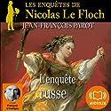 L'enquête russe (Les enquêtes de Nicolas Le Floch 10) | Livre audio Auteur(s) : Jean-François Parot Narrateur(s) : François d'Aubigny