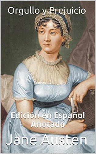 Jane Austen - Orgullo y Prejuicio - Edición en Español - Anotado: Edición en Español - Anotado (Spanish Edition)