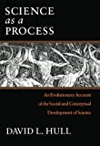 Science as a Process: An Evolutionary Account of the Social and Conceptual Development of Science (Science and Its Conceptual Foundations series) (0226360512) by Hull, David L.