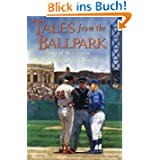 Tales from the Ballpark Tales from the Ballpark: More of the Greatest True Baseball Stories Ever Told More of...
