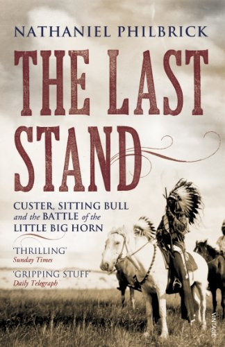 Nathaniel Philbrick - The Last Stand: Custer, Sitting Bull and the Battle of the Little Big Horn
