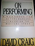 On Performing: A Handbook for Actors, Dancers, Singers on the Musical Stage (0070133433) by Craig, David