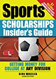 img - for Sports Scholarships Insider's Guide: Getting Money for College at Any Division (Sport Scholarships Insider's Guide) book / textbook / text book