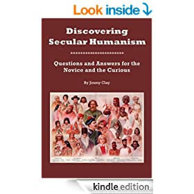 Discovering Secular Humanism: Questions and Answers for the Novice and the Curious (2nd Edition)