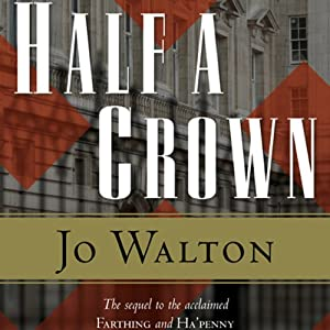 Half a Crown: Small Change, Book 3 | [Jo Walton]