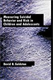 img - for Measuring Suicidal Behavior and Risk in Children and Adolescents (Measurement and Instrumentation in Psychology) by Goldston, David B., Ph.D. (2003) Hardcover book / textbook / text book