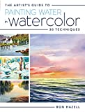 The Artists Guide To Painting Water In Watercolor: 30+ Techniques