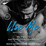 Use Me: Kid's Story: Caldwell Brothers, Book 4 | MJ Fields,Chelsea Camaron
