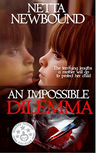 Book: An Impossible Dilemma - A Psychological Thriller Novel by Netta Newbound