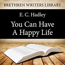 You Can Have a Happy Life: Brethren Writers Library, Book 5 (       UNABRIDGED) by E. C. Hadley Narrated by Stuart Packer