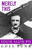 Merely This and Nothing More: Poe Goes Punk (Writerpunk Project) (Volume 3)