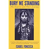 Bury Me Standing: The Gypsies and Their Journey ~ Isabel Fonseca