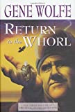 Return to the Whorl: The Third Volume of The Book of the Short Sun (031287314X) by Wolfe, Gene