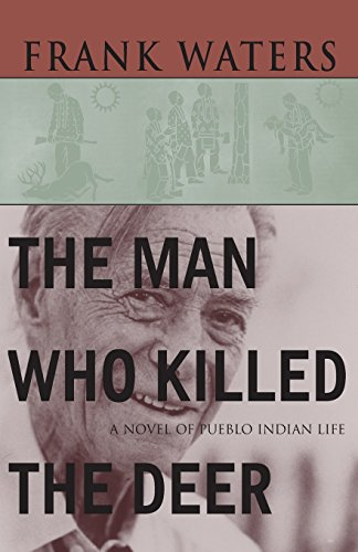 The Man Who Killed The Deer: A Novel of Pueblo Indian Life