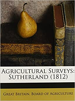 Agricultural Surveys: Sutherland (1812): Great Britain