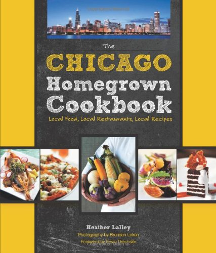 The Chicago Homegrown Cookbook: Local Food, Local Restaurants, Local Recipes (Homegrown Cookbooks) (Restaurants In Chicago compare prices)