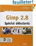 Gimp 2.8 - Sp�cial d�butants. Avec Cd...