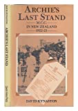 Archie's last stand: M C C  in New Zealand, 1922-23 : being an account of Mr  A C  MacLaren's tour and his last stand