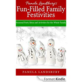 Pamela Landsbury's Fun-Filled Family Festivities: Seasonal Party Ideas and Activities for the Whole Family [2013]