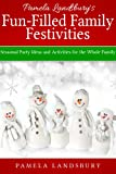 Pamela Landsburys Fun-Filled Family Festivities: Seasonal Party Ideas and Activities for the Whole Family [2013]