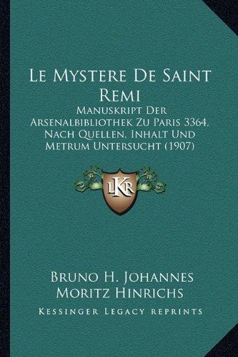 Le Mystere de Saint Remi: Manuskript Der Arsenalbibliothek Zu Paris 3364, Nach Quellen, Inhalt Und Metrum Untersucht (1907)
