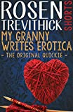 My Granny Writes Erotica (The Original Quickie) by Rosen Trevithick