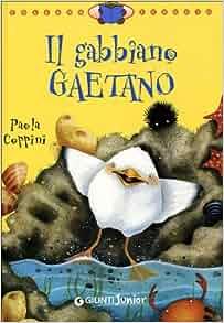 Il gabbiano Gaetano: Paola Coppini, E. Villani: 9788809026261: Amazon