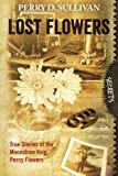 img - for Lost Flowers: True Stories of the Moonshine King, Percy Flowers book / textbook / text book