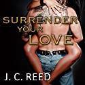 Surrender Your Love: Surrender Your Love, Book 1 Audiobook by J. C. Reed Narrated by Romy Nordlinger