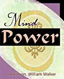 Mind Power (1912) [Paperback] [2006] (Author) William Walker Atkinson