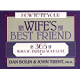 How to Be Your Wife's Best Friend: 365 Ways to Express Your Love (LifeChange)