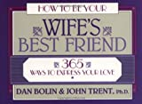 How to Be Your Wife's Best Friend: 365 Ways to Express Your Love (LifeChange) (0891098755) by Bolin, Dan