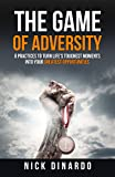 The Game of Adversity: 8 Practices To Turn Life's Toughest Moments Into Your Greatest Opportunities