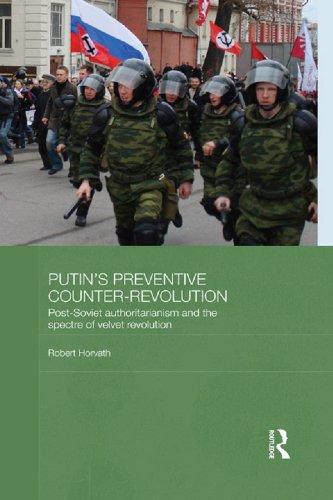 Robert Horvath - Putin's Preventative Counter-Revolution: Post-Soviet Authoritarianism and the Spectre of Velvet Revolution
