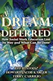 img - for A Dream Deferred: How Social Work Education Lost Its Way and What Can Be Done book / textbook / text book