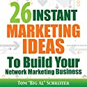 26 Instant Marketing Ideas to Build Your Network Marketing Business Hörbuch von Tom