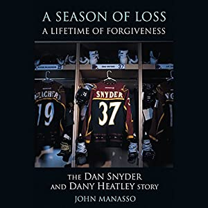 A Season of Loss, A Lifetime of Forgiveness: The Dan Synder and Dany Heatley Story | [John Manasso]