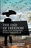 img - for The End of Freedom: How Our Monetary System Enslaves Us (The preppers's guide to surviving economic collapse and loss) (Volume 1) book / textbook / text book